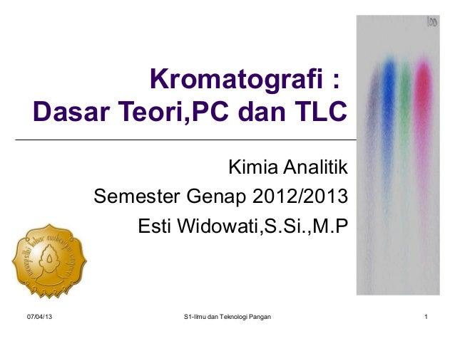 07/04/13 S1-Ilmu dan Teknologi Pangan 1 Kromatografi : Dasar Teori,PC dan TLC Kimia Analitik Semester Genap 2012/2013 Esti...