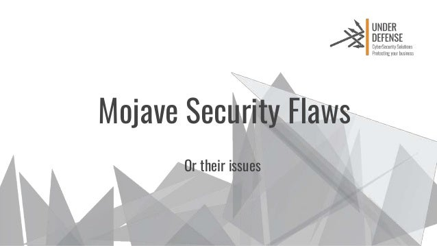 Mojave Security Flaws Or their issues