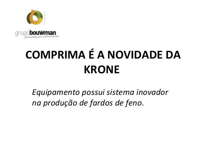COMPRIMA É A NOVIDADE DAKRONEEquipamento possui sistema inovadorna produção de fardos de feno.