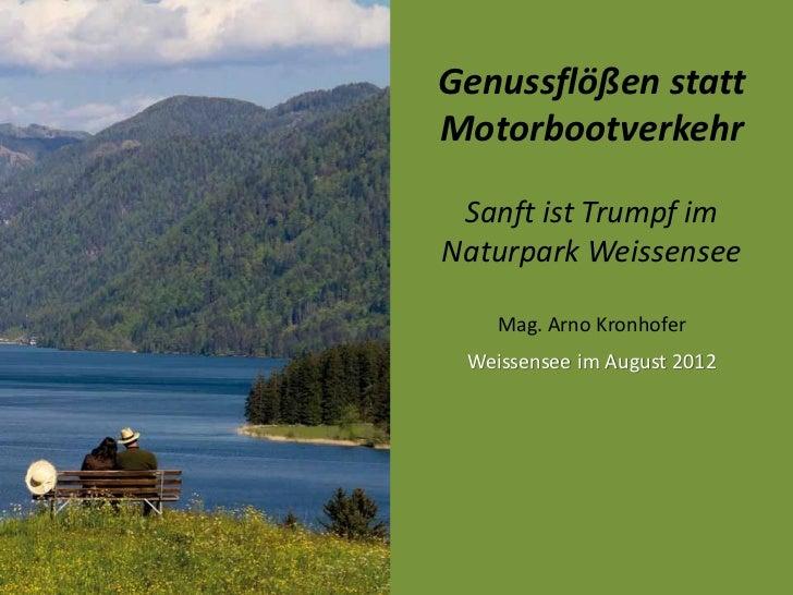 Genussflößen stattMotorbootverkehr Sanft ist Trumpf imNaturpark Weissensee    Mag. Arno Kronhofer Weissensee im August 2012