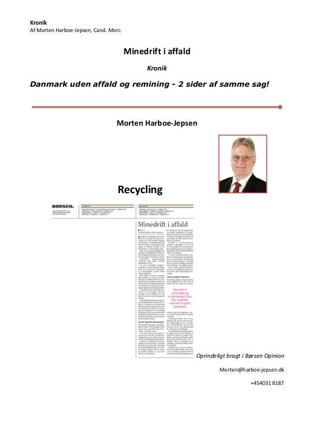 Kronik Af Morten Harboe-Jepsen, Cand. Merc.  Minedrift i affald Kronik Danmark uden affald og remining - 2 sider af samme ...