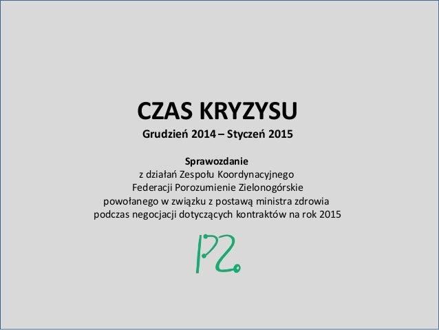 CZAS KRYZYSU Grudzień 2014 – Styczeń 2015 Sprawozdanie z działań Zespołu Koordynacyjnego Federacji Porozumienie Zielonogór...