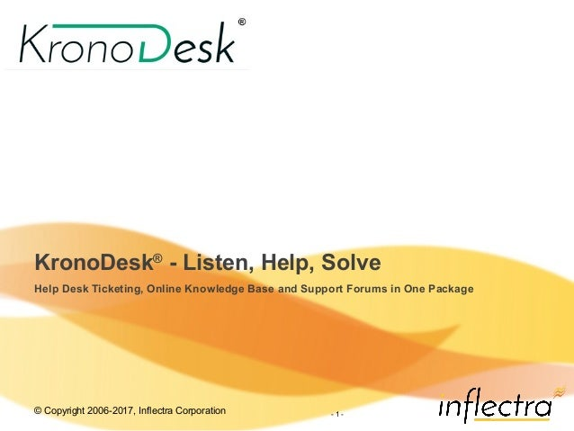 © Copyright 2006-2017, Inflectra Corporation - 1 - KronoDesk® - Listen, Help, Solve Help Desk Ticketing, Online Knowledge ...