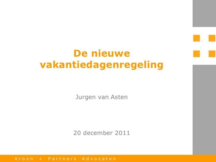 De nieuwe        vakantiedagenregeling                   Jurgen van Asten                   20 december 2011Kroon   +   Pa...