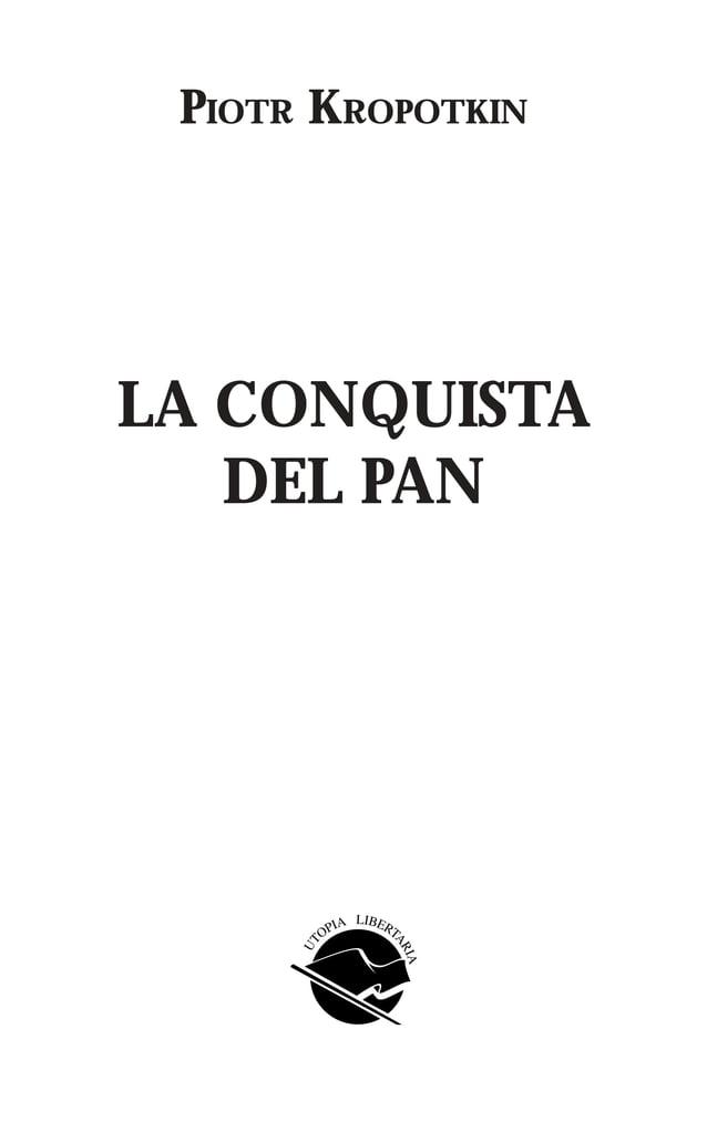 """Para la presente versión de """"La conquista del pan"""" se ha to- mado como base la traducción que en su momento realizara León..."""