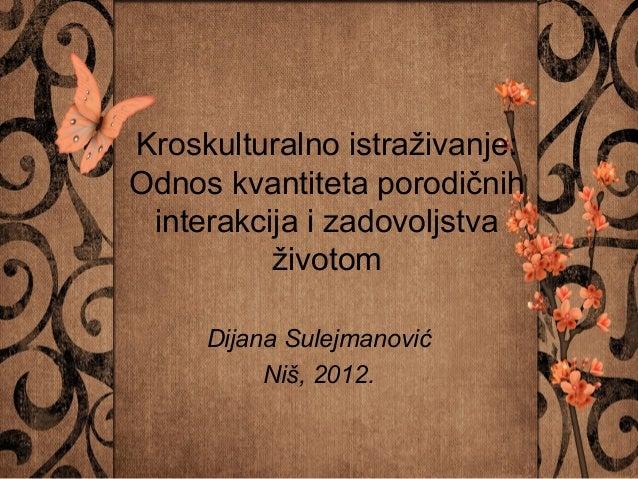 Kroskulturalno istraživanje:Odnos kvantiteta porodičnih interakcija i zadovoljstva          životom     Dijana Sulejmanovi...