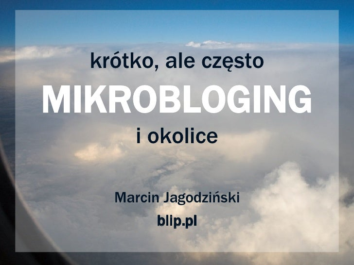 krótko, ale często MIKROBLOGING i okolice Marcin Jagodziński blip.pl