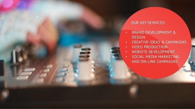 OUR KEY SERVICES: • • • • •  BRAND DEVELOPMENT & DESIGN CREATIVE IDEAS & CAMPAIGNS VIDEO PRODUCTION WEBSITE DEVELOPMENT SO...