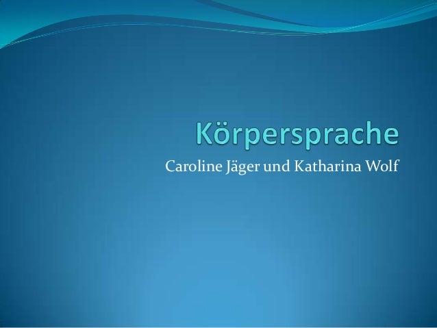 Caroline Jäger und Katharina Wolf