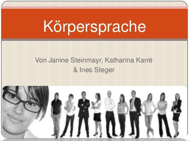 KörperspracheVon Janine Steinmayr, Katharina Karrè            & Ines Steger