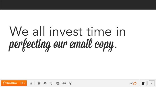 We all invest time in perfecting our email copy.
