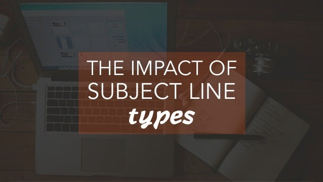 Subject lines with 30 or fewer characters have an above average open rate. SOURCE: ADESTRA