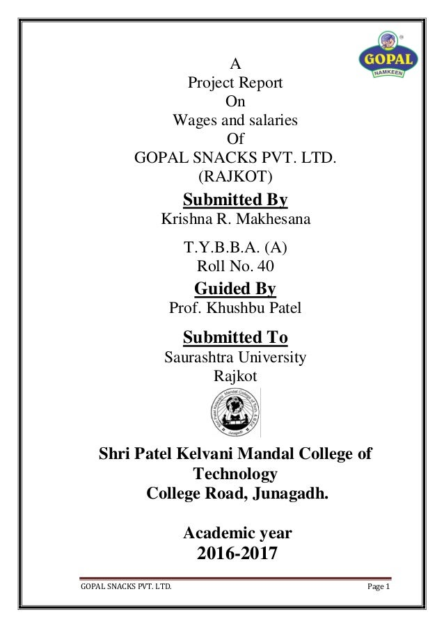 GOPAL SNACKS PVT. LTD. Page 1 A Project Report On Wages and salaries Of GOPAL SNACKS PVT. LTD. (RAJKOT) Submitted By Krish...