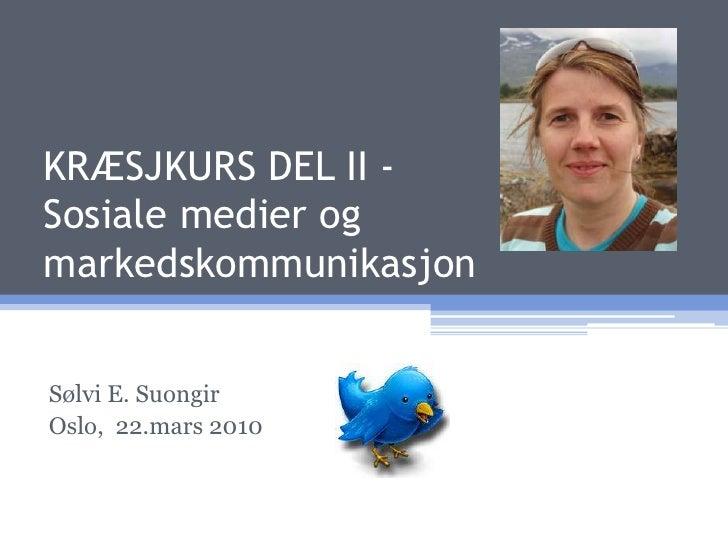 KRÆSJKURS DEL II - Sosiale medier og markedskommunikasjon<br />Sølvi E. Suongir<br />Oslo,  22.mars 2010<br />