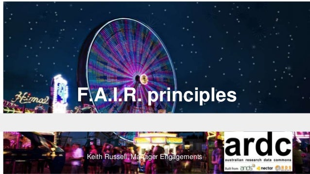 F.A.I.R. principles Keith Russell, Manager Engagements