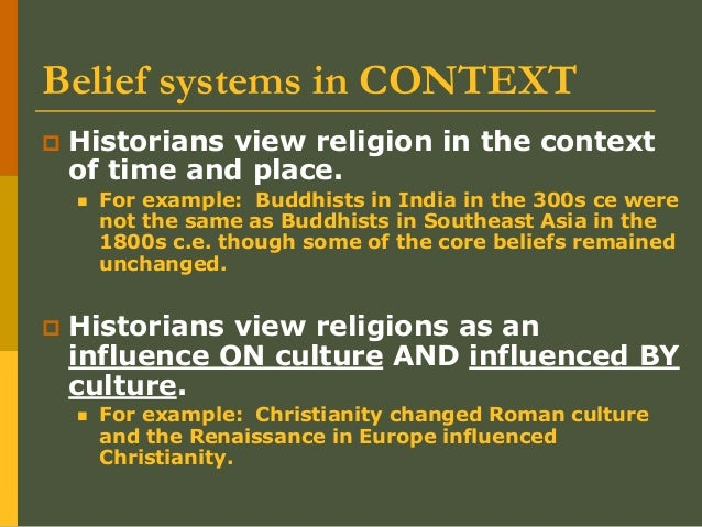 Belief systems in CONTEXT  Historians view religion in the context of time and place.  For example: Buddhists in India i...