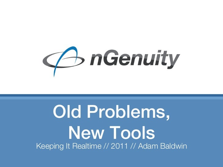 Old Problems,     New ToolsKeeping It Realtime // 2011 // Adam Baldwin
