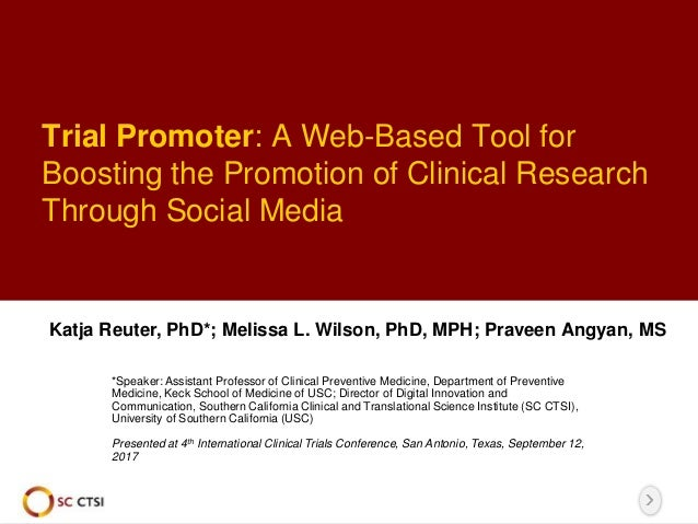 Trial Promoter: A Web-Based Tool for Boosting the Promotion of Clinical Research Through Social Media Katja Reuter, PhD*; ...