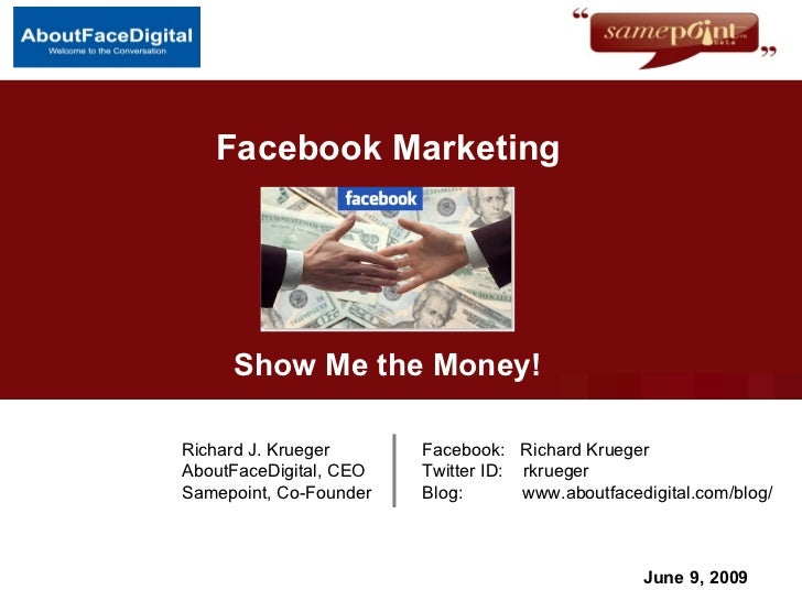 Facebook Marketing  June 9, 2009 Richard J. Krueger   Facebook:  Richard Krueger AboutFaceDigital, CEO   Twitter ID:  rkru...