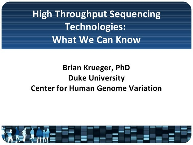 High Throughput Sequencing  Technologies:  What We Can Know  Brian Krueger, PhD  Duke University  Center for Human Genome ...