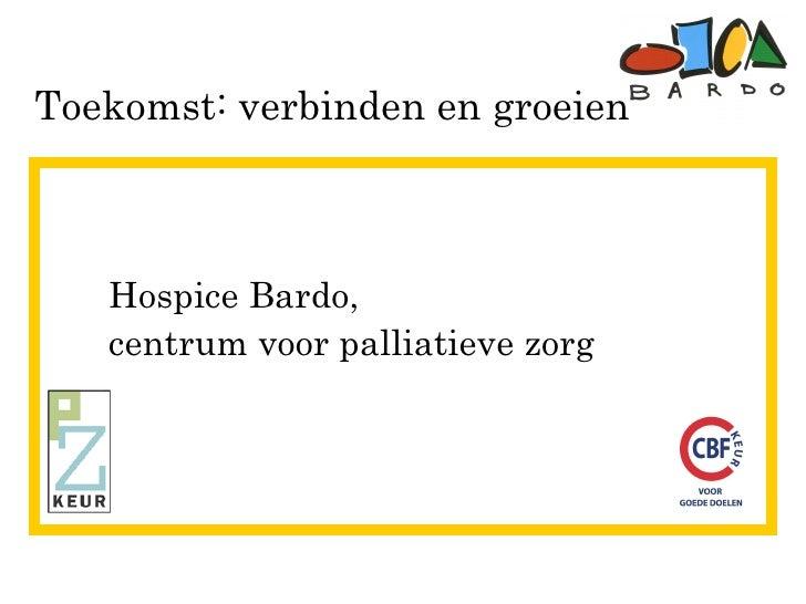 Toekomst: verbinden en groeien Hospice Bardo, centrum voor palliatieve zorg