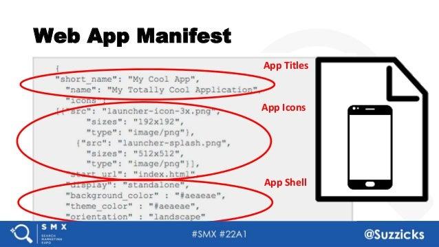 #SMX #22A1 @Suzzicks Web App Manifest App Titles App Icons App Shell
