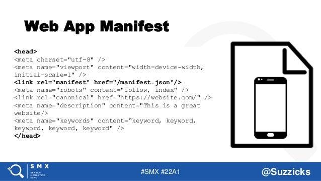 "#SMX #22A1 @Suzzicks Web App Manifest <head> <meta charset=""utf-8"" /> <meta name=""viewport"" content=""width=device-width, i..."