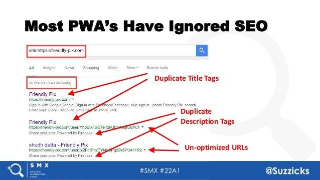 #SMX #22A1 @Suzzicks Most PWA's Have Ignored SEO Duplicate Title Tags Duplicate Description Tags Un-optimized URLs