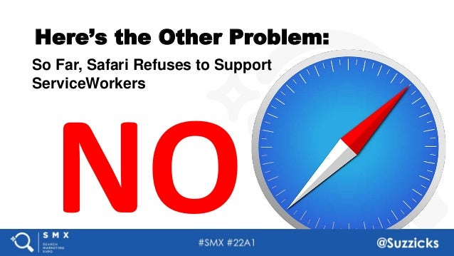 #SMX #22A1 @Suzzicks Here's the Other Problem: 36 So Far, Safari Refuses to Support ServiceWorkers