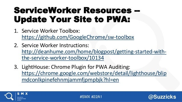 #SMX #22A1 @Suzzicks ServiceWorker Resources -- Update Your Site to PWA: 1. Service Worker Toolbox: https://github.com/Goo...