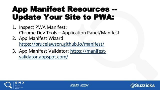 #SMX #22A1 @Suzzicks App Manifest Resources -- Update Your Site to PWA: 1. Inspect PWA Manifest: Chrome Dev Tools – Applic...