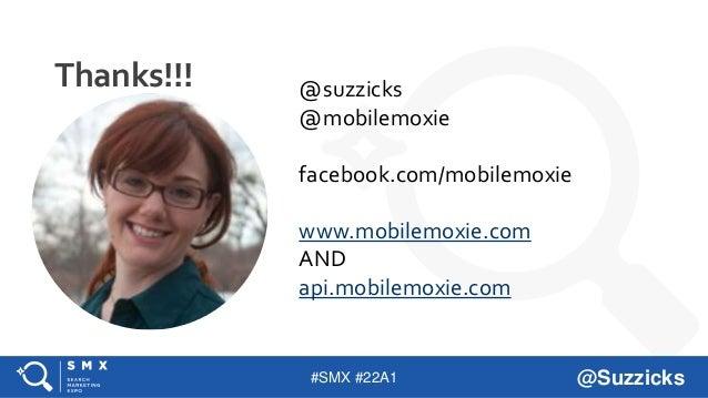 #SMX #22A1 @Suzzicks Thanks!!! @suzzicks @mobilemoxie facebook.com/mobilemoxie www.mobilemoxie.com AND api.mobilemoxie.com