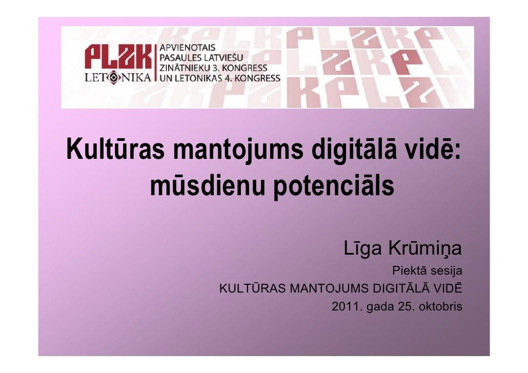 Kultūras mantojums digitālā vidē:       mūsdienu potenciāls                              Līga Krūmiņa                     ...