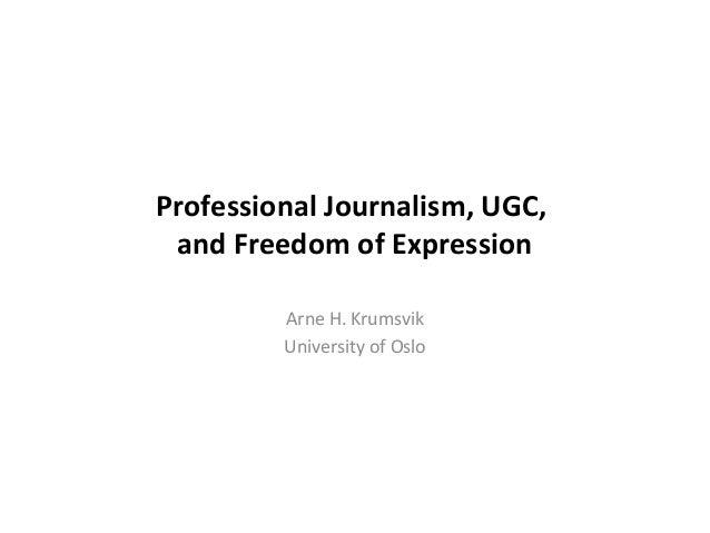 Professional Journalism, UGC, and Freedom of Expression Arne H. Krumsvik University of Oslo