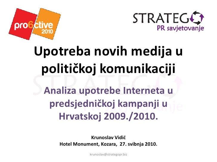 @StrategoPR     Upotreba novih medija u  političkoj komunikaciji  Analiza upotrebe Interneta u   predsjedničkoj kampanji u...
