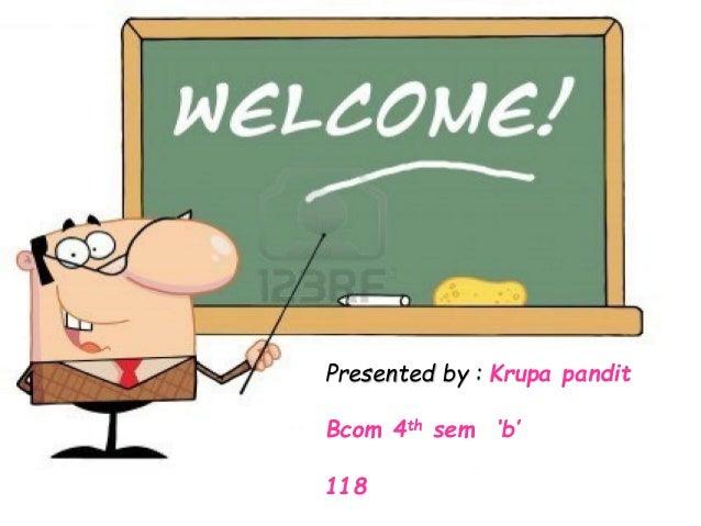 Presented by : Krupa pandit Bcom 4th sem 'b' 118