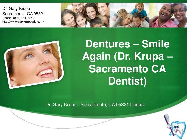 Dr. Gary Krupa<br />Sacramento, CA 95821<br />Phone: (916) 481-4242<br />http://www.garykrupadds.com/<br />Dentures – Smil...