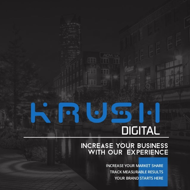 KRUsh  INCREASE YOUR BUSINESS  WITH OUR EXPERIENCE  INCREASE YOUR MARKET SHARE  TRACK MEASURABLE RESULTS  YOUR BRAND START...