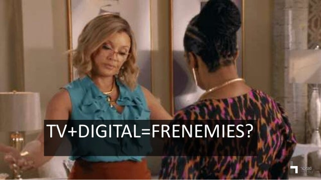 TV+DIGITAL=FRENEMIES?