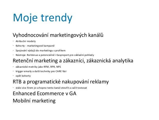 Moje trendy Vyhodnocování marketingových kanálů  Atribuční modely  Kohorty - marketingové kampaně  Spojování výdajů do ...
