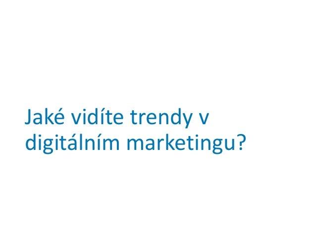 Jaké vidíte trendy v digitálním marketingu?