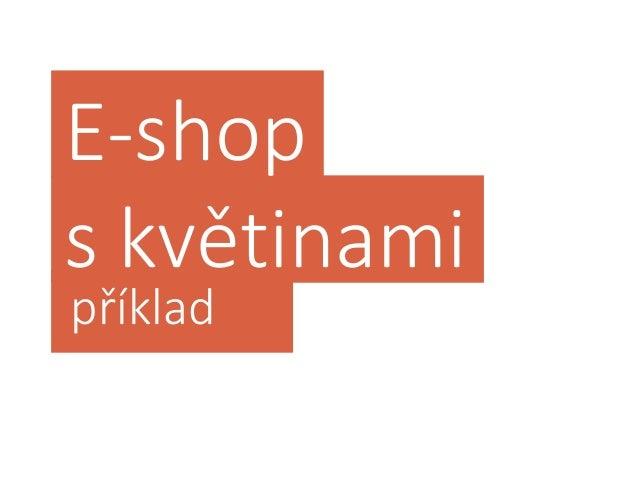 Využijeme personu + nákupní proces + STDC Scénář: Brouzdá na Facebooku Mohl bych koupit květinu Seznámení se s e-shopem Vý...