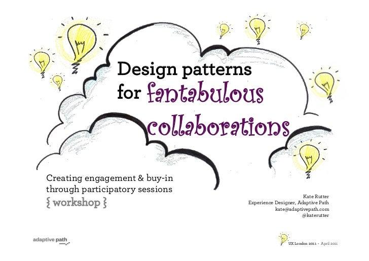Design patterns                for fantabulous                       collaborationsCreating engagement & buy-inthrough par...