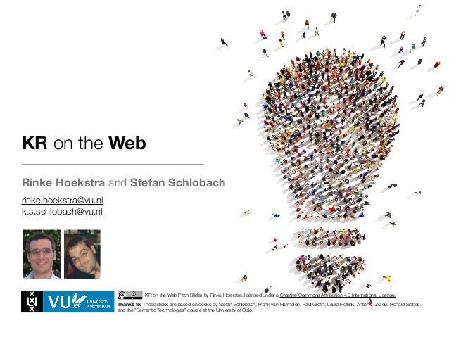 KR on the Web Rinke Hoekstra and Stefan Schlobach KR on the Web Pitch Slides by Rinke Hoekstra, licensed under a Creative ...