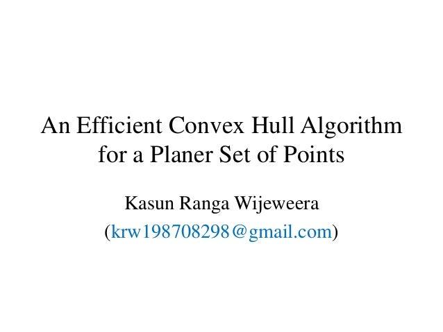 An Efficient Convex Hull Algorithm for a Planer Set of Points Kasun Ranga Wijeweera (krw198708298@gmail.com)