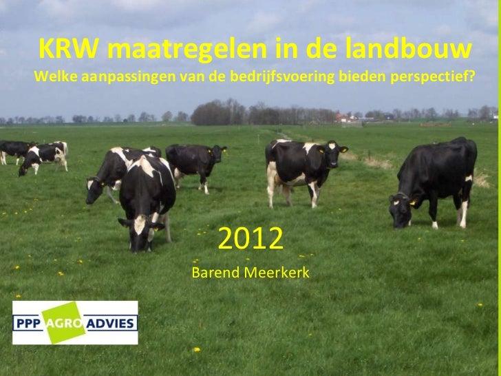KRW maatregelen in de landbouwWelke aanpassingen van de bedrijfsvoering bieden perspectief?                         2012  ...
