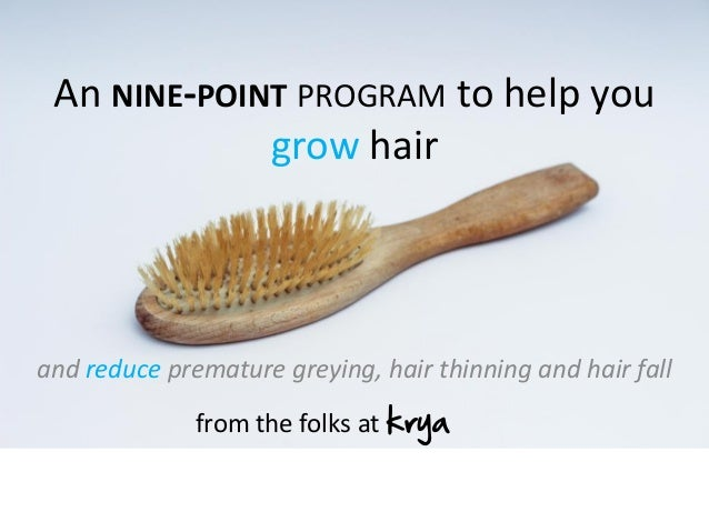An NINE-POINT PROGRAM to help you grow hair and reduce premature greying, hair thinning and hair fall from the folks at kr...