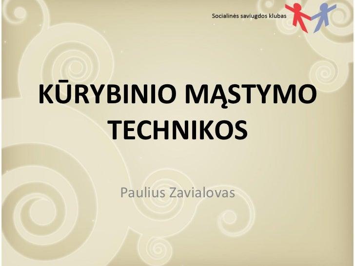 KŪRYBINIO MĄSTYMO TECHNIKOS Paulius Zavialovas