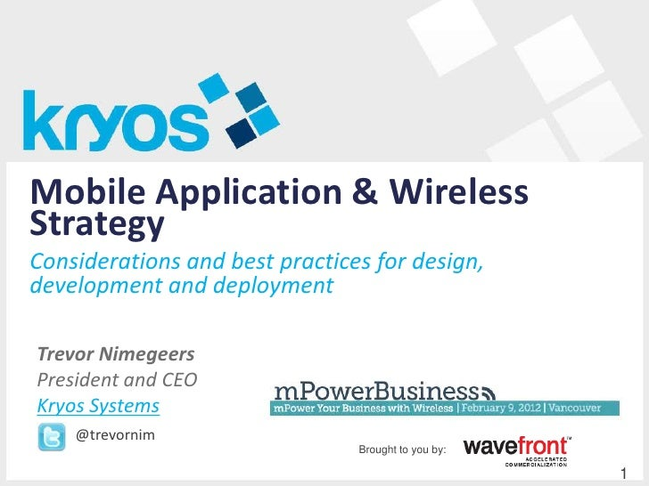 Mobile Application & WirelessStrategyConsiderations and best practices for design,development and deploymentTrevor Nimegee...
