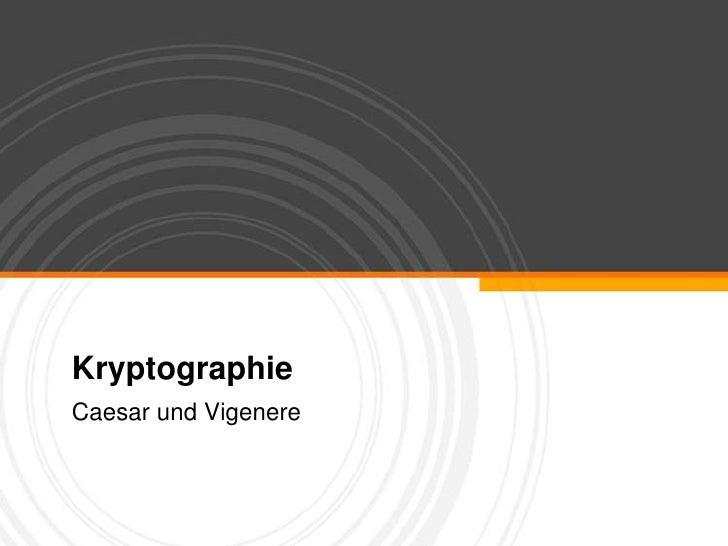 Kryptographie<br />Caesar und Vigenere<br />